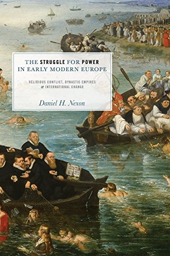 The Struggle for Power in Early Modern Europe: Religious Conflict, Dynastic Empires, and International Change (Princeton Studies in International History and Politics)