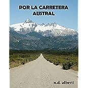 POR LA CARRETERA AUSTRAL (Spanish Edition)