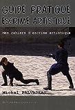 Guide pratique d'escrime artistique : Mes cahiers d'escrime artistique...