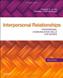 Interpersonal Relationships: Professional Communication Skills for Nurses, 6e
