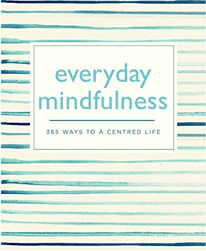 Everyday Mindfulness: 365 Ways to a Centered Life (365 Ways to Everyday...) (English Edition)