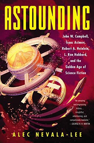 Astounding: John W. Campbell, Isaac Asimov, Robert A. Heinlein, L. Ron Hubbard, and the Golden Age of Science Fiction (English Edition) -