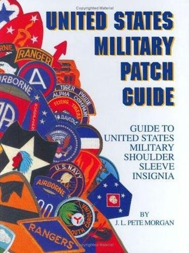 United States Military Patch Guide: Army, Army Air Force-Marine Corps - Navy - Civil Air Patrol, National Guard -