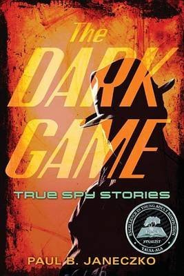 [(The Dark Game : True Spy Stories from Invisible Ink to CIA Moles)] [By (author) Paul B Janeczko] published on (December, 2012)