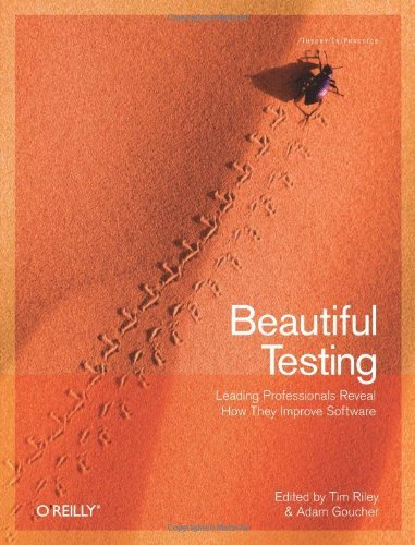 Beautiful Testing: Leading Professionals Reveal How They Improve Software (1st Edition) [Paperback]