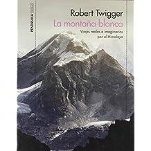 La montaña blanca: Viajes reales e imaginarios por el Himalaya (ODISEAS)