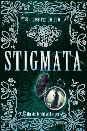 Stigmata: Nichts bleibt verborgen von [Gurian, Beatrix]