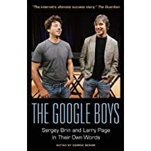 The Google Boys: Sergey Brin and Larry Page In Their Own Words (2014-08-12)