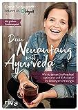 Dein Neuanfang mit Ayurveda: Wie du deinen Stoffwechsel optimierst und dich wieder ins Gleichgewicht bringst - Dana Schwandt