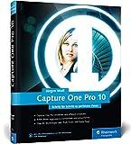 Capture One Pro 10: Schritt für Schritt zu perfekten Fotos - Workshops für Einsteiger und Fortgeschrittene