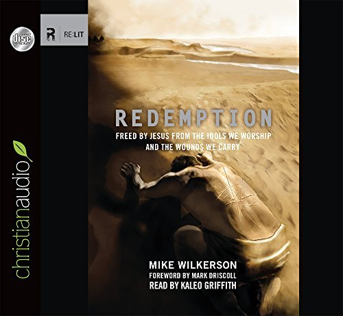 Redemption: Freed by Jesus from the Idols We Worship and the Wounds We Carry by Mike Wilkerson (2014-06-20)
