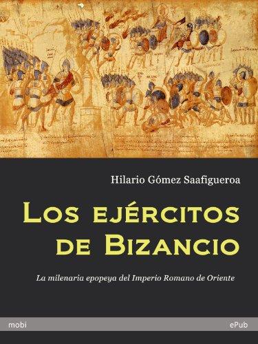 Los ejércitos de Bizancio por Hilario Gómez Saafigueroa
