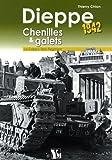 Dieppe 1942 chenilles et galets: Le Calgary Tank Regiment