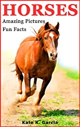 Horses: Kids Book of Fun Facts & Amazing Pictures on Animals in Nature - A Perfect Horse Book for Girls and Boys aged 7-12 (Animals of The World Series) (English Edition)