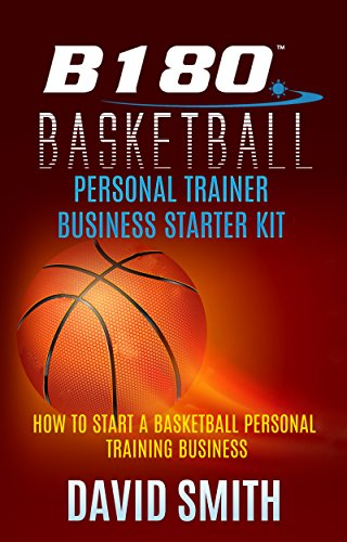 B180 Basketball Personal Trainer Business Starter Kit: How to Start a Basketball Personal Training Business (English Edition)