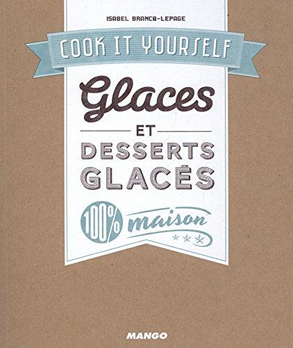 Glaces et desserts glacés 100 % maison par Isabel Brancq-Lepage