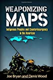 Weaponizing Maps: Indigenous Peoples and Counterinsurgency in the Americas