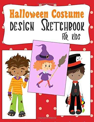 Halloween Costume Design Sketchbook For Kids: With Girl And Boy Fashion Figure Templates (Halloween Activities For Kids, Band 6)