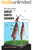 The Thing About Great White Sharks: and Other Stories