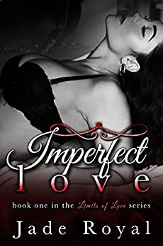 Imperfect Love: Book 1 (Limits of Love Series 2) by [Royal, Jade, Limits of Love Series]