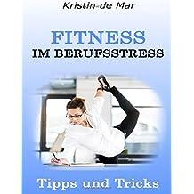 Fitness im Berufsstress: Tipps und Tricks