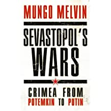 Sevastopol's Wars: Crimea from Potemkin to Putin