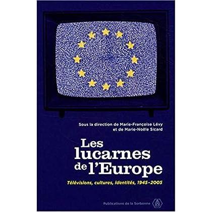 Les lucarnes de l'Europe : Télévisions, cultures, identités 1945-2005