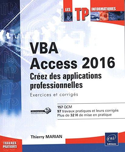 VBA Access 2016 - Apprenez à créer des applications professionnelles : exercices et corrigés par Thierry MARIAN