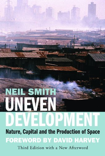 Uneven Development: Nature, Capital and the Production of Space by Neil Smith (2010-06-21)