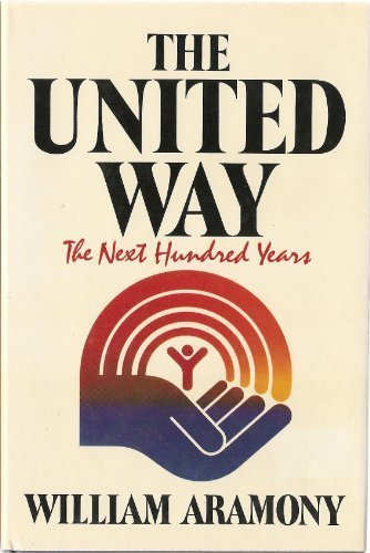 united-way-the-next-one-hundred-years-by-william-aramony-1987-04-10