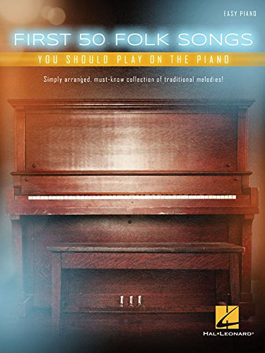 First 50 Folk Songs You Should Play on the Piano / Divers auteurs |