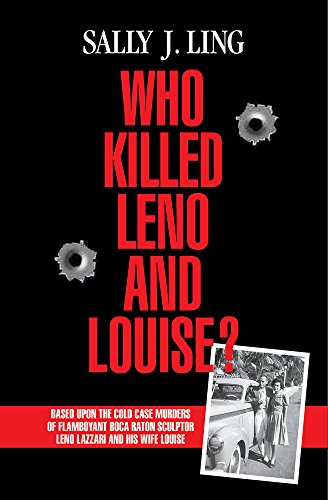 Who Killed Leno and Louise?: Based Upon the Cold Case Murders of Flamboyant Boca Raton Sculptor Leno Lazzari and his Wife Louise (English Edition)