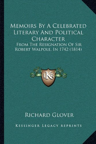 Memoirs by a Celebrated Literary and Political Character: From the Resignation of Sir Robert Walpole, in 1742 (1814)