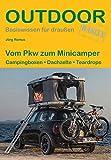 Vom Pkw zum Minicamper: Campingboxen · Dachzelte · Teardrops (Basiswissen für draußen)