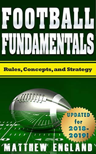 Football Fundamentals: Rules, Concepts, and Strategy (2018-2019 Season) (English Edition)