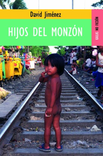 Hijos del monzón (NO FICCIÓN) por David Jiménez