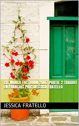 CIA World Factbook 2007 Partie 2 traduit en français par: Jessica Fratello par Jessica  Fratello