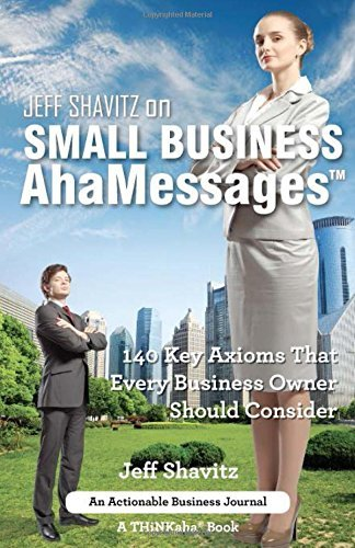 Jeff Shavitz on Small Business AhaMessages: 140 Key Axioms That Every Business Owner Should Consider by Jeff Shavitz (2015-10-15)
