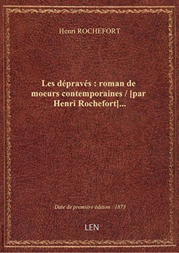 Les dpravs: romandemoeurs contemporaines / [par Henri Rochefort]