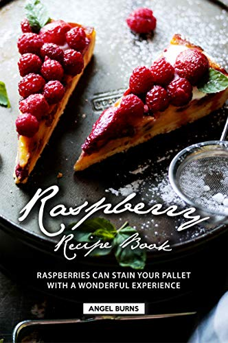 Raspberry Recipe Book: Raspberries Can Stain Your Pallet with A Wonderful Experience (English Edition)