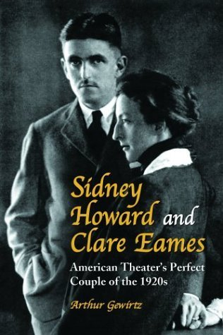 Sidney Howard and Clare Eames: American Theater's Perfect Couple of the 1920's by Gewirtz, Arthur (2004) Paperback