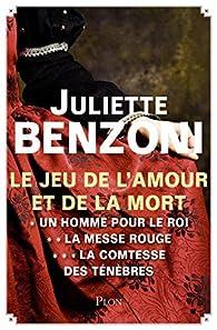 Le jeu de l'amour et de la mort - Intégrale par Juliette Benzoni