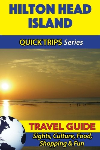 Hilton Head (Hilton Head Island Travel Guide (Quick Trips Series): Sights, Culture, Food, Shopping & Fun)