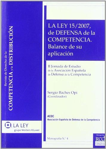 La Ley 15/2007, de Defensa de la Competencia: Balance de su aplicación (Monografías Revista de Derecho de la Competencia y la Distribución)