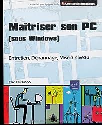 Maîtriser son PC (sous Windows) - Entretien, Dépannage, Mise à niveau