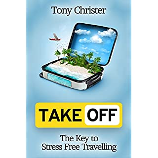 Take Off!: The Key to Stress Free Travelling (English Edition)