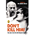 Don't Kill Him: The Story of My Life with Bhagwan Rajneesh
