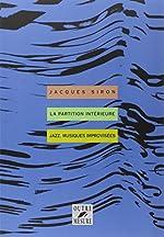 La Partition intérieure - Jazz, musiques improvisées de Jacques Siron