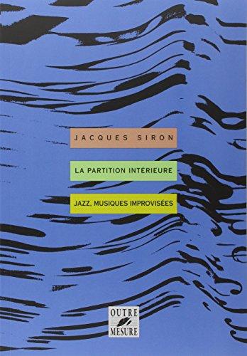La Partition intérieure : jazz, musiques improvisées par Jacques Siron