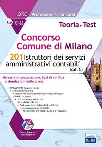 Concorso Comune di Milano - 201 Istruttori dei servizi amministrativi contabili: Manuale di preparazione, test di verifica e simulazioni delle prove